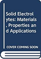 Solid Electrolytes: Materials, Properties and Applications