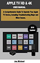 APPLE TV HD & 4K USER MANUAL: A Comprehensive Guide To Operate Your Apple TV Device, Including Troubleshooting Major and Minor.
