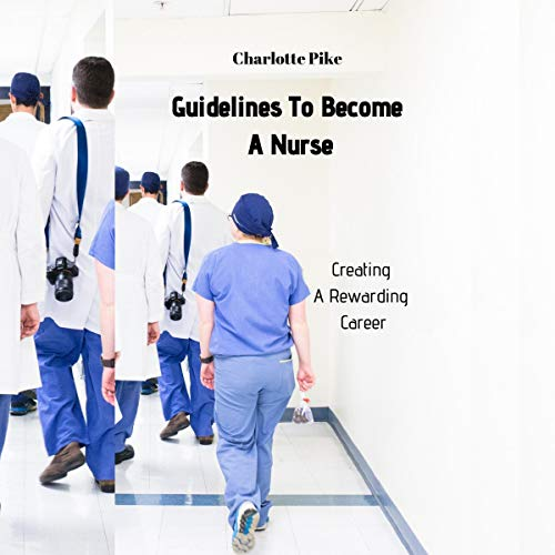 Guidelines to Become a Nurse: Creating a Rewarding Career audiobook cover art