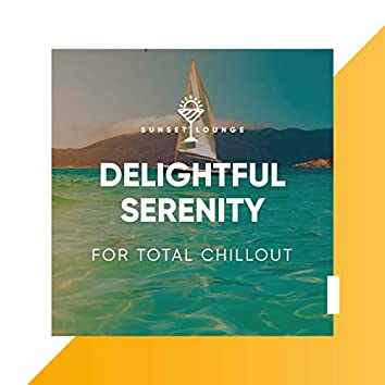 Delightful Serenity for Total Chillout