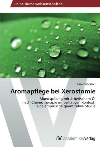Aromapflege bei Xerostomie: Mundspülung mit ätherischem Öl nach Chemotherapie im palliativen Kontext, eine empirische quantitative Studie