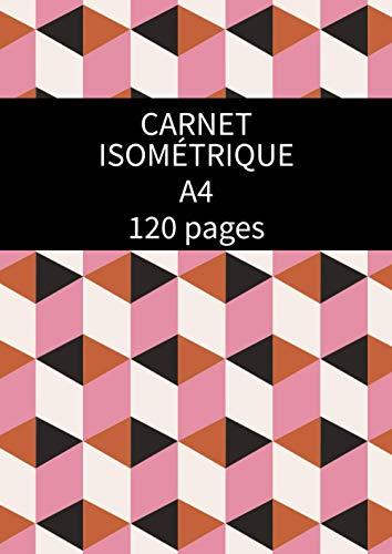 Carnet Isométrique A4 120 pages: Cahier en pages Isométrique pour dessin 3D - grille imprimée à l'encre noir - (21 x 29,7 des deux cotés de la feuille) pour enfants et adultes.