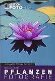 Kreative Pflanzenfotografie: Blumen, Blüten und Pflanzen besser fotografieren (Edition FotoHits) (Broschiert)