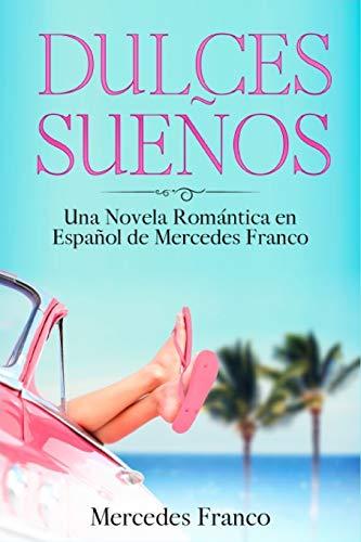 Dulces Sueños: (3 Libros en 1) La Colección Completa de Libros de Novelas Románticas en Español. Una Novela Romántica en Español