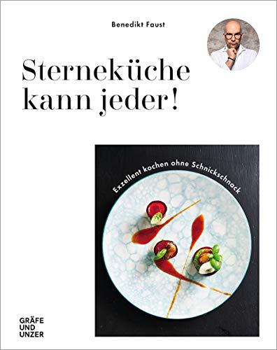 Sterneküche kann jeder!: Exzellent Kochen ohne Schnickschnack (Gräfe und Unzer Einzeltitel)