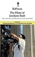 Refocus: The Films of Jocelyne SAAB: Films, Artworks and Cultural Events for the Arab World (Refocus: The International Directors)