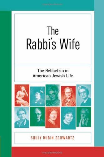 The Rabbi's Wife: The Rebbetzin in American Jewish Life