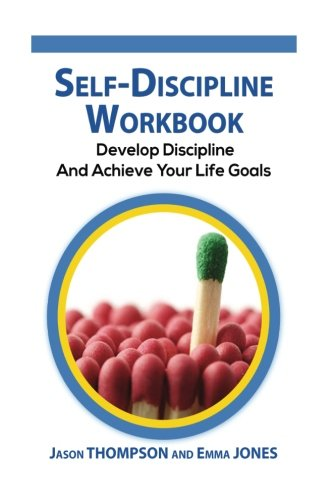 Self-Discipline Workbook: Develop Discipline And Achieve Your Life Goals (Self Confidence, Self Control, Willpower, Spartan, Motivation)