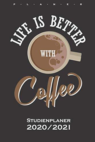 Kaffee Spruch / Life is Better with Coffee Studienplaner 2020/21: Semesterplaner (Studentenkalender) für Kaffeeliebhaber