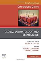 Global Dermatology and Telemedicine, An Issue of Dermatologic Clinics (Volume 39-1) (The Clinics: Dermatology, Volume 39-1)