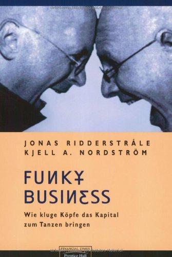 Funky Business . Wie kluge Köpfe das Kapital zum Tanzen bringen (FT New Business)
