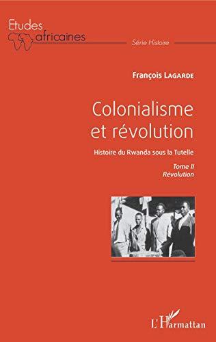 Colonialisme et révolution: Histoire du Rwanda sous la Tutelle Tome II Révolution