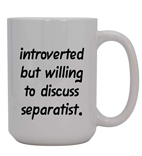 Introverted But Willing To Discuss Separatist - 15oz Ceramic White Coffee Mug Cup, Red