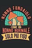 Nonno Fungaiolo Come Un Nonno Normale Solo Più Figo: Un divertente quaderno a righe per raccoglitori di funghi e micologi