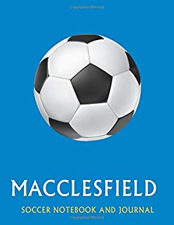Macclesfield: Soccer Journal / Notebook /Diary  to write in and record your thoughts.