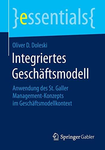 Integriertes Geschäftsmodell: Anwendung des St. Galler Management-Konzepts im Geschäftsmodellkontext (essentials)