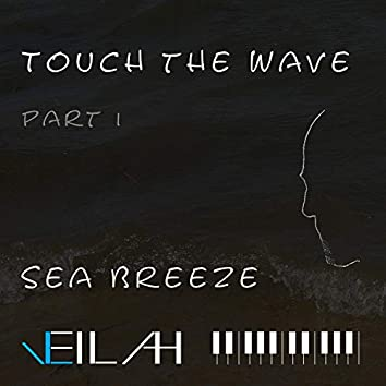 Touch the Wave (Sea Breeze, Pt. 1)