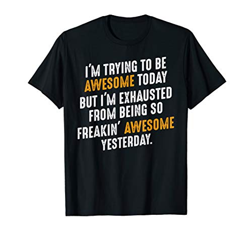 I'm Trying To Be Awesome Today Motivational Quotes Sayings T-Shirt