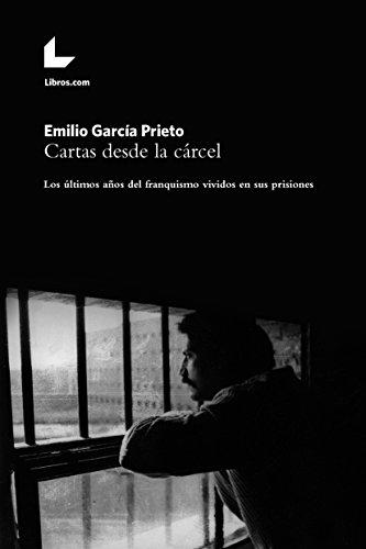 Cartas desde la cárcel: Los últimos años del franquismo vividos en sus prisiones