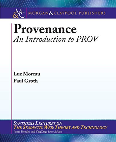 Provenance: An Introduction to PROV (Synthesis Lectures on the Semantic Web: Theory and Technology)