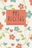 Mis recetas - Cuaderno para recetas en blanco: Recetario de cocina para escribir tus recetas...