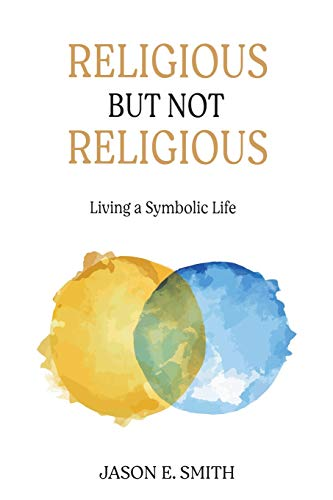 Compare Textbook Prices for Religious But Not Religious: Living a Symbolic Life  ISBN 9781630518998 by Smith, Jason E