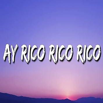 Ay Rico Rico Rico