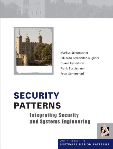 Security Patterns: Integrating Security and Systems Engineering (Wiley Series in Software Design Patterns)