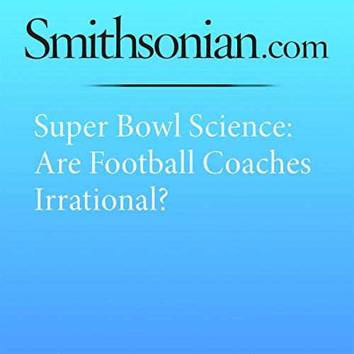 Super Bowl Science: Are Football Coaches Irrational? audiobook cover art