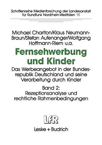 Fernsehwerbung Und Kinder: Das Werbeangebot in Der Bundesrepublik Deutschland Und Seine Verarbeitung Durch Kinder Band 2: Rezeptionsanalyse Und Rechtliche Rahmenbedingungen
