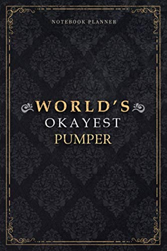 Notebook Planner World's Okayest Pumper Job Title Luxury Cover: Home Budget, A5, Daily, 5.24 x 22.86 cm, 6x9 inch, Journal, 120 Pages, Planning, Appointment , PocketPlanner