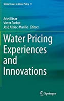 Water Pricing Experiences and Innovations (Global Issues in Water Policy (9))