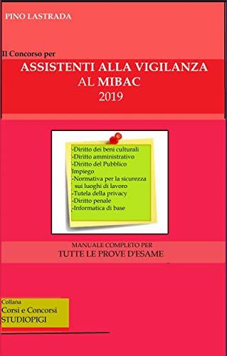 Il concorso per ASSISTENTI alla VIGILANZA al MIBAC: Manuale completo per tutte le prove d'esame (Collana Corsi e Concorsi Vol. 22)
