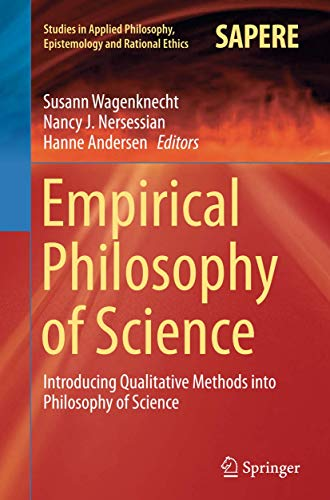 Empirical Philosophy of Science: Introducing Qualitative Methods into Philosophy of Science (Studies in Applied Philosophy, Epistemology and Rational Ethics)