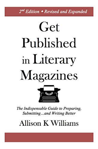 Get Published in Literary Magazines: The Indispensable Guide to Preparing, Submitting, and Writing Better
