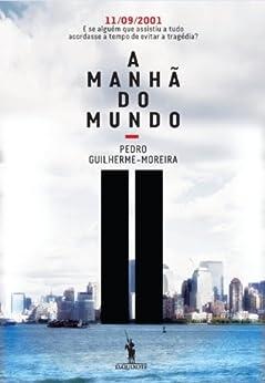 A Manhã do Mundo (Portuguese Edition) by [Pedro Guilherme-moreira]