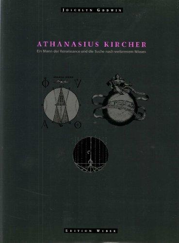 Athanasius Kircher. Ein Mann der Renaissance und die Suche nach verlorenem Wissen