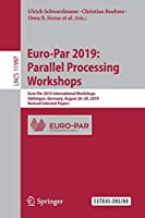 Euro-Par 2019: Parallel Processing Workshops: Euro-Par 2019 International Workshops, Goettingen, Germany, August 26–30, 2019, Revised Selected Papers (Lecture Notes in Computer Science (11997))