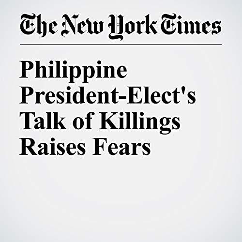 Philippine President-Elect's Talk of Killings Raises Fears cover art