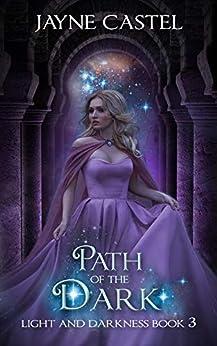 Path of the Dark: An Epic Fantasy Romance (Light and Darkness Book 3) by [Jayne Castel, Tim Burton]