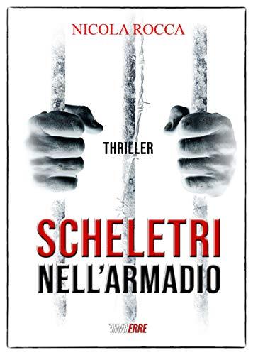 SCHELETRI NELL'ARMADIO: Romanzo Thriller (Roberto Marazzi Vol. 1)
