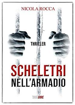 SCHELETRI NELL'ARMADIO: (Roberto Marazzi Vol. 1) Romanzo Thriller di [Nicola Rocca]