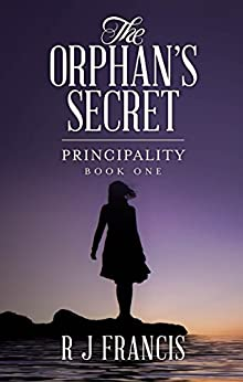 The Orphan's Secret (Principality Book 1) by [R J Francis]