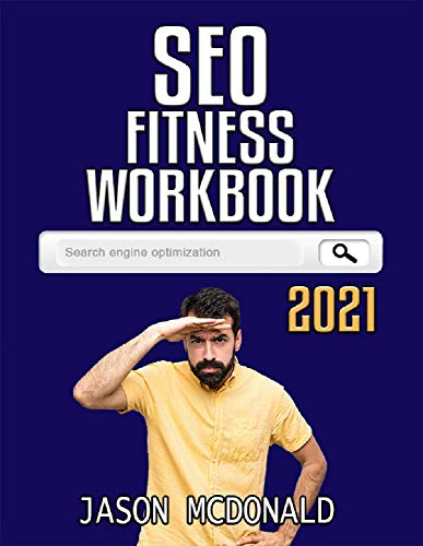 SEO Fitness Workbook: Search Engine Optimization Success in Seven Steps (2021 SEO)
