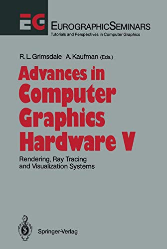 Advances in Computer Graphics Hardware V: Rendering, Ray Tracing and Visualization Systems (Focus on Computer Graphics)