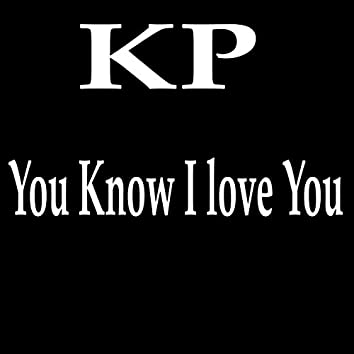 You Know I Love You