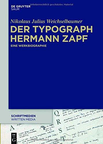 Der Typograph Hermann Zapf: Eine Werkbiographie (Schriftmedien – Kommunikations- und buchwissenschaftliche Perspektiven, Band 2)