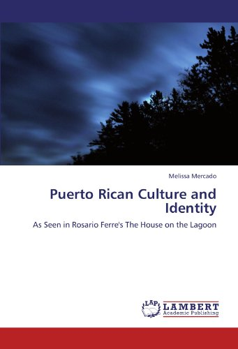 Puerto Rican Culture and Identity: As Seen in Rosario Ferre's The House...