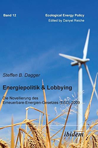 Energiepolitik & Lobbying. Die Novellierung des Erneuerbare-Energien-Gesetzes (EEG) 2009