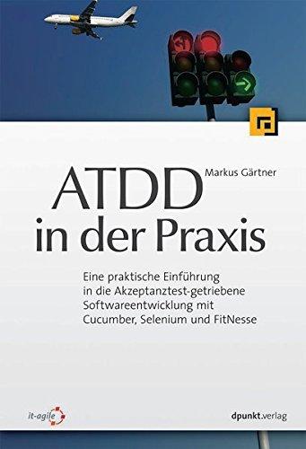 ATDD in der Praxis: Eine praktische Einführung in die Akzeptanztest-getriebene Softwareentwicklung mit Cucumber, Selenium und FitNesse by Markus Gärtner (2013-03-27)